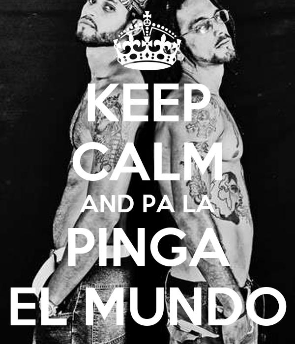 KEEP CALM AND PA LA PINGA EL MUNDO