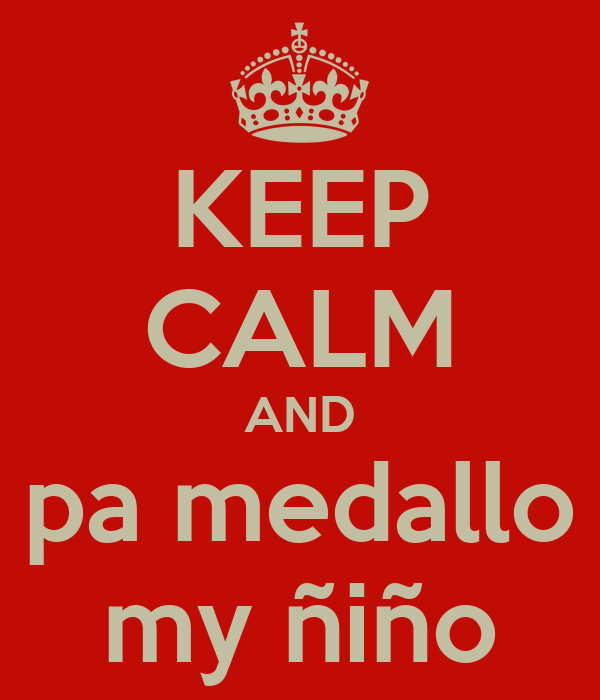 KEEP CALM AND pa medallo my ñiño