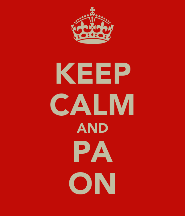 KEEP CALM AND PA ON