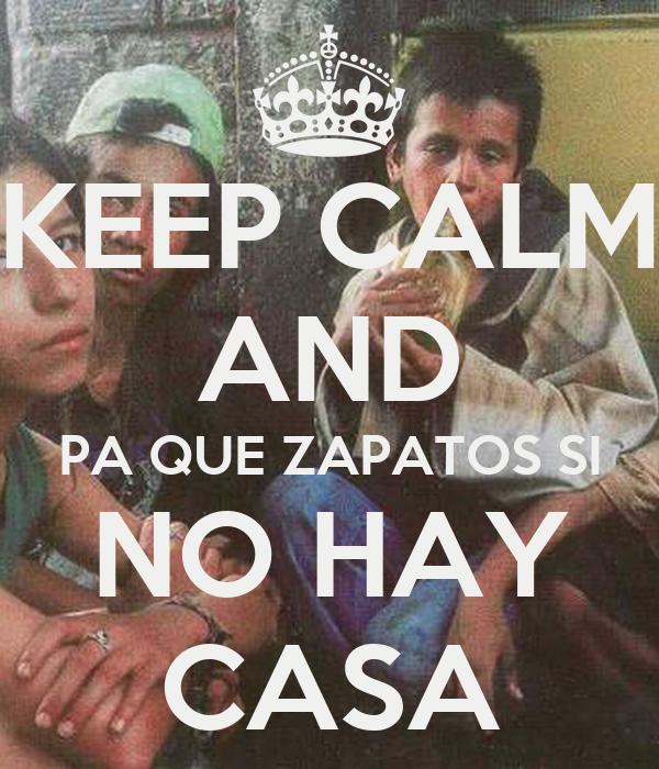 KEEP CALM AND PA QUE ZAPATOS SI NO HAY CASA