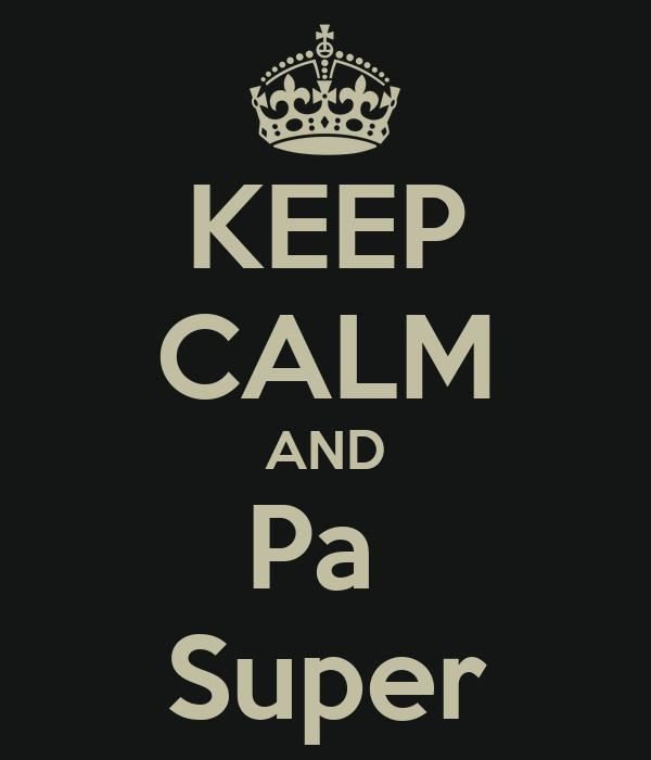 KEEP CALM AND Pa  Super