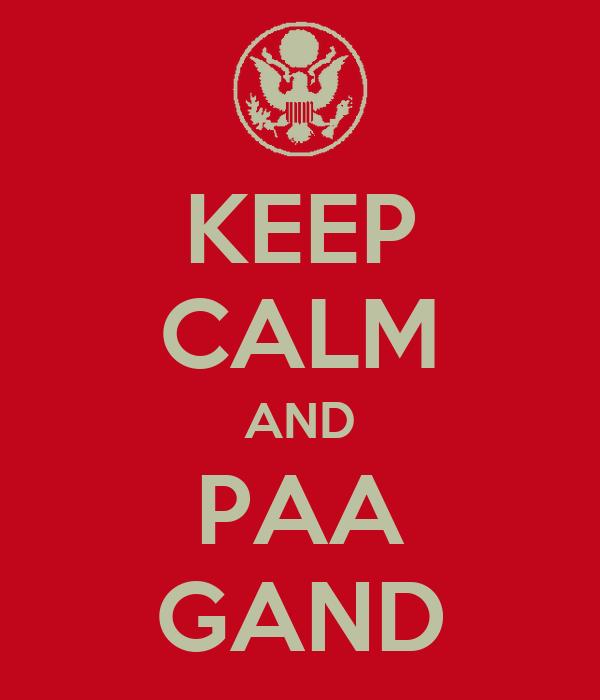 KEEP CALM AND PAA GAND