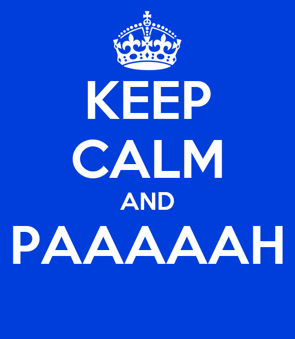 KEEP CALM AND PAAAAAH