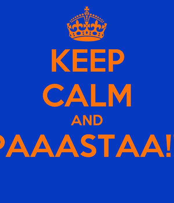KEEP CALM AND PAAASTAA!!!
