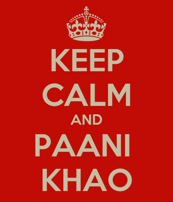 KEEP CALM AND PAANI  KHAO