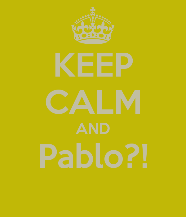 KEEP CALM AND Pablo?!