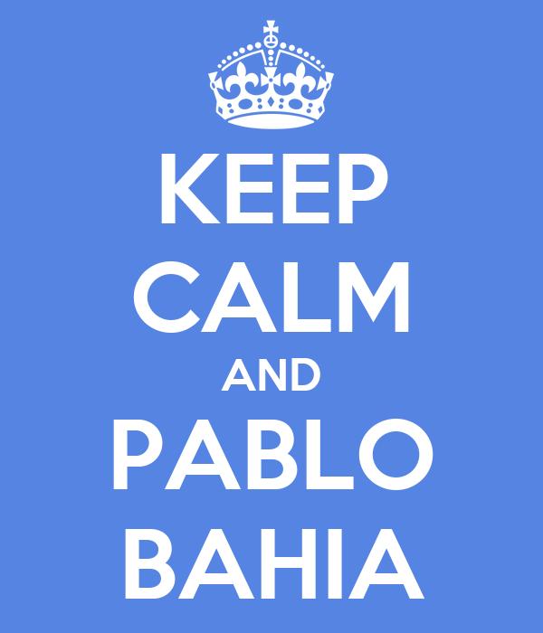KEEP CALM AND PABLO BAHIA