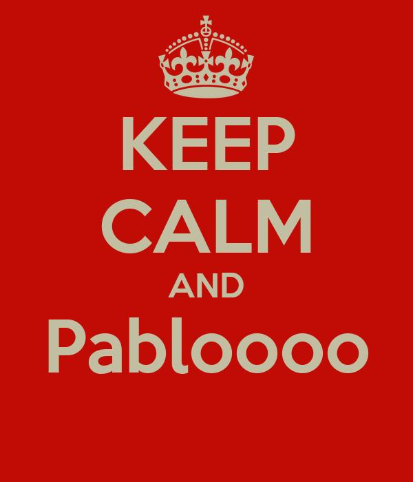 KEEP CALM AND Pabloooo