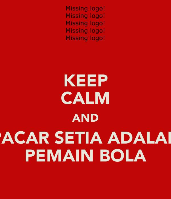 KEEP CALM AND PACAR SETIA ADALAH PEMAIN BOLA