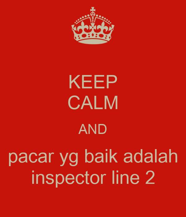 KEEP CALM AND pacar yg baik adalah inspector line 2