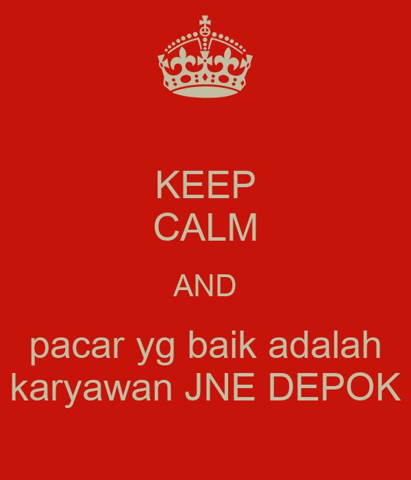 KEEP CALM AND pacar yg baik adalah karyawan JNE DEPOK