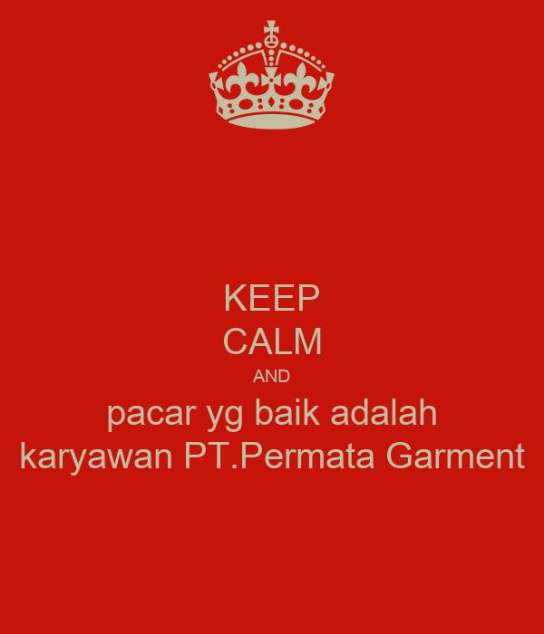 KEEP CALM AND pacar yg baik adalah karyawan PT.Permata Garment