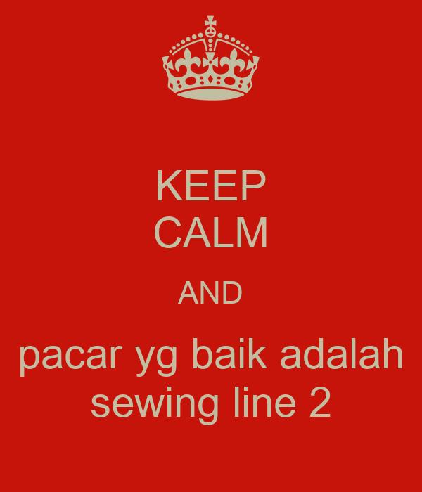 KEEP CALM AND pacar yg baik adalah sewing line 2
