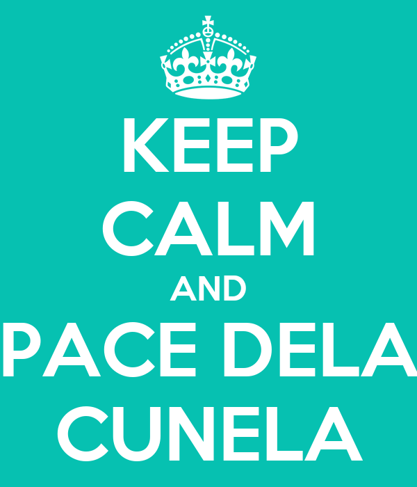 KEEP CALM AND PACE DELA CUNELA