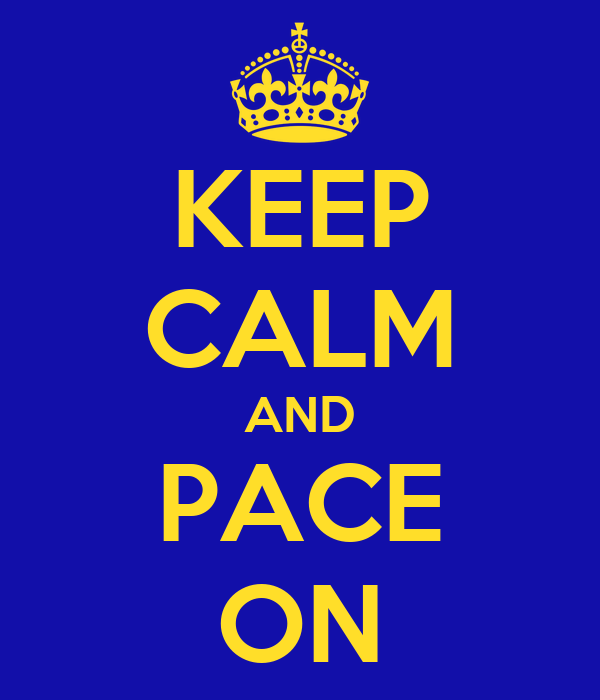 KEEP CALM AND PACE ON
