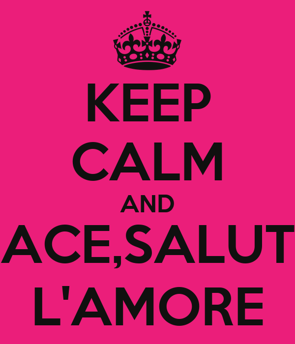 KEEP CALM AND PACE,SALUTE L'AMORE