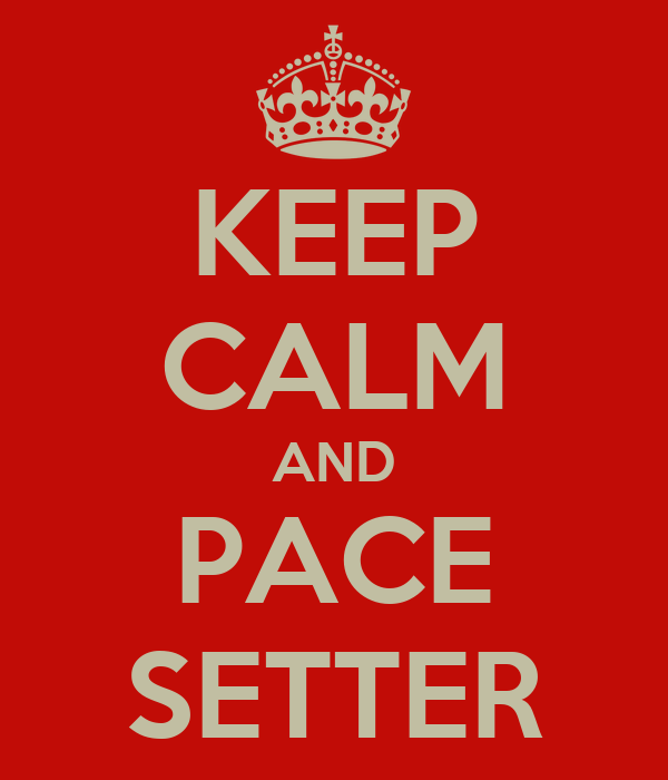 KEEP CALM AND PACE SETTER