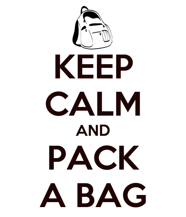KEEP CALM AND PACK A BAG