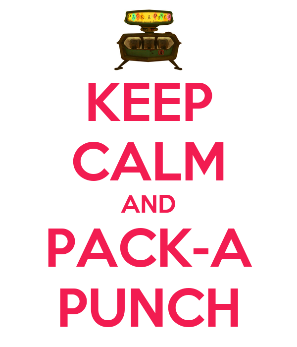 KEEP CALM AND PACK-A PUNCH