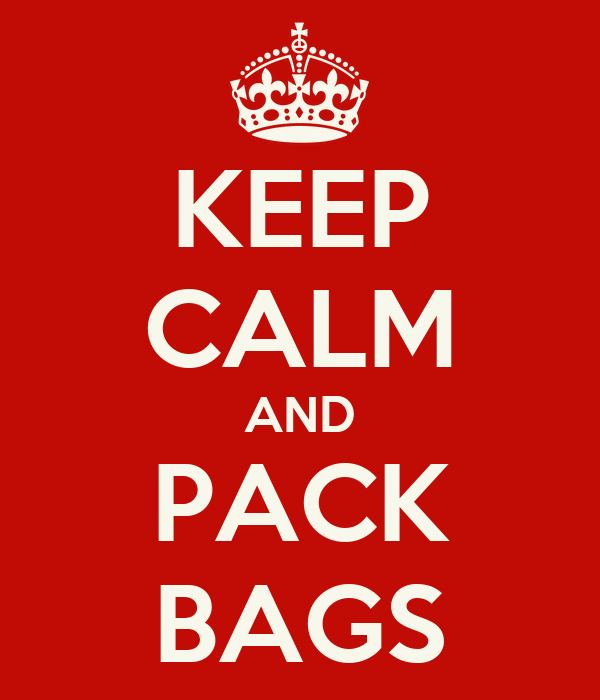 KEEP CALM AND PACK BAGS