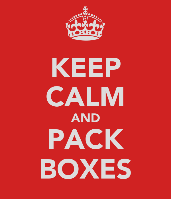 KEEP CALM AND PACK BOXES