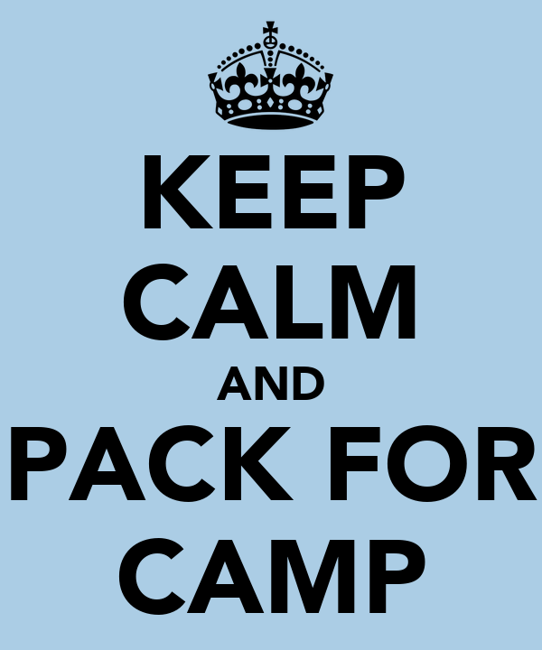 KEEP CALM AND PACK FOR CAMP