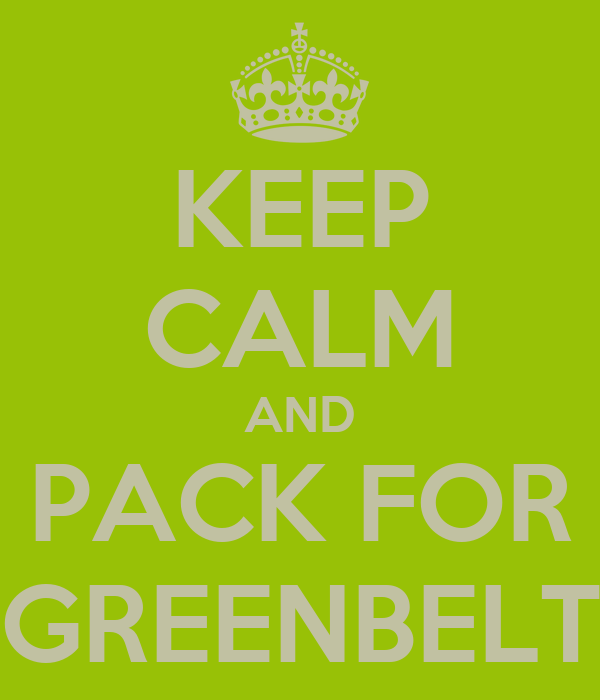 KEEP CALM AND PACK FOR GREENBELT