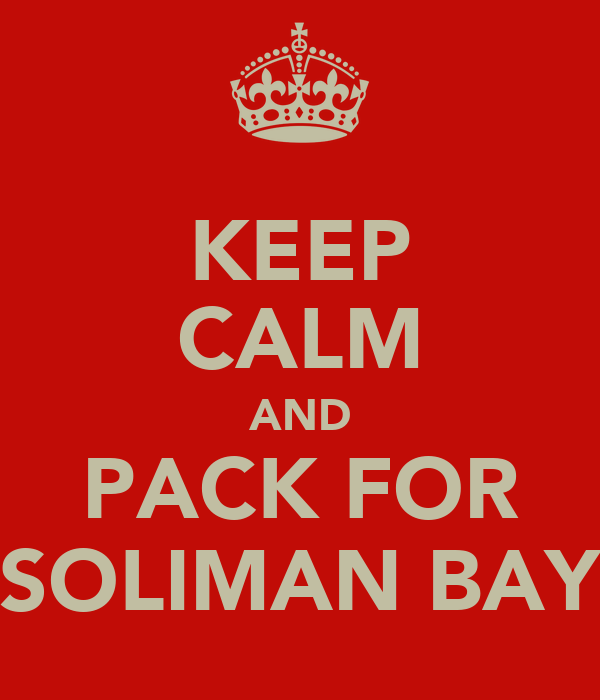 KEEP CALM AND PACK FOR SOLIMAN BAY