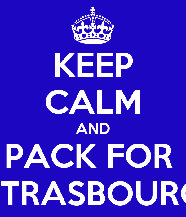 KEEP CALM AND PACK FOR  STRASBOURG