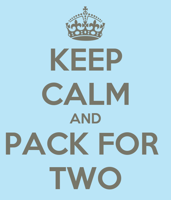 KEEP CALM AND PACK FOR  TWO