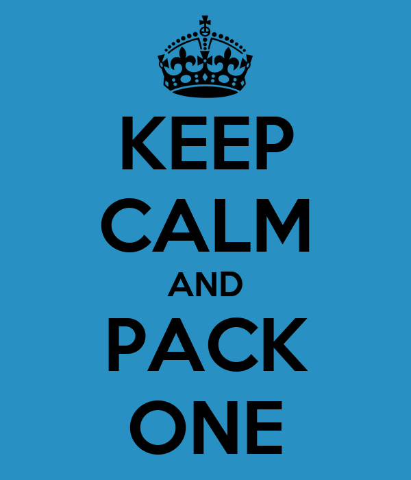 KEEP CALM AND PACK ONE