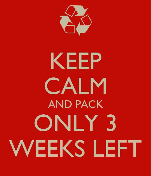 KEEP CALM AND PACK ONLY 3 WEEKS LEFT