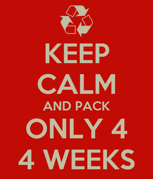 KEEP CALM AND PACK ONLY 4 4 WEEKS