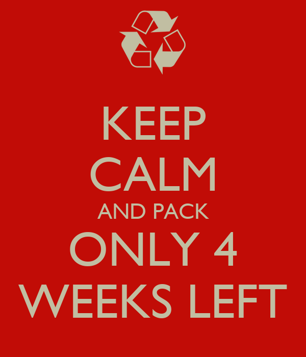 KEEP CALM AND PACK ONLY 4 WEEKS LEFT
