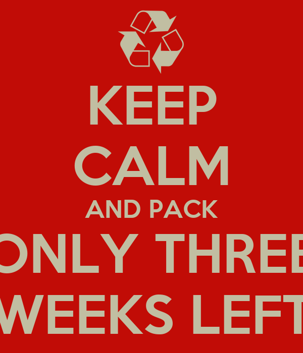 KEEP CALM AND PACK ONLY THREE WEEKS LEFT