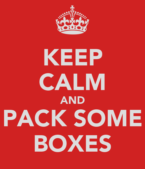 KEEP CALM AND PACK SOME BOXES
