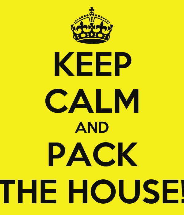 KEEP CALM AND PACK THE HOUSE!