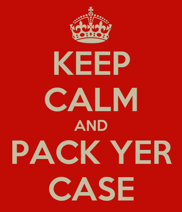 KEEP CALM AND PACK YER CASE