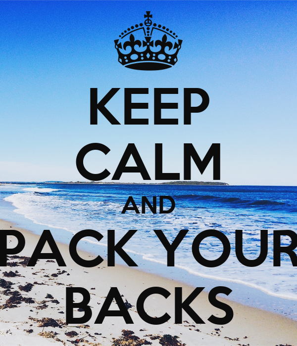 KEEP CALM AND PACK YOUR BACKS