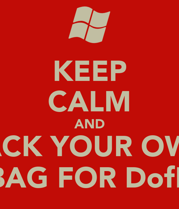 KEEP CALM AND PACK YOUR OWN BAG FOR DofE