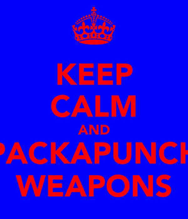 KEEP CALM AND PACKAPUNCH WEAPONS
