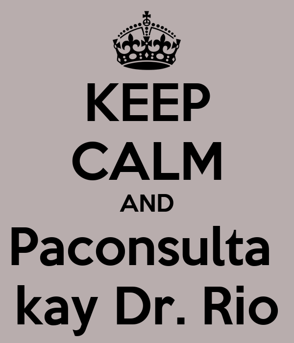 KEEP CALM AND Paconsulta  kay Dr. Rio