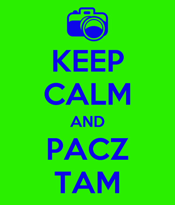 KEEP CALM AND PACZ TAM