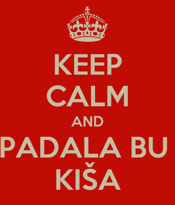 KEEP CALM AND PADALA BU  KIŠA