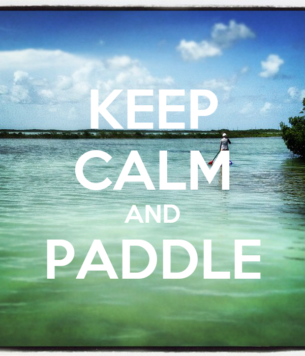 KEEP CALM AND PADDLE