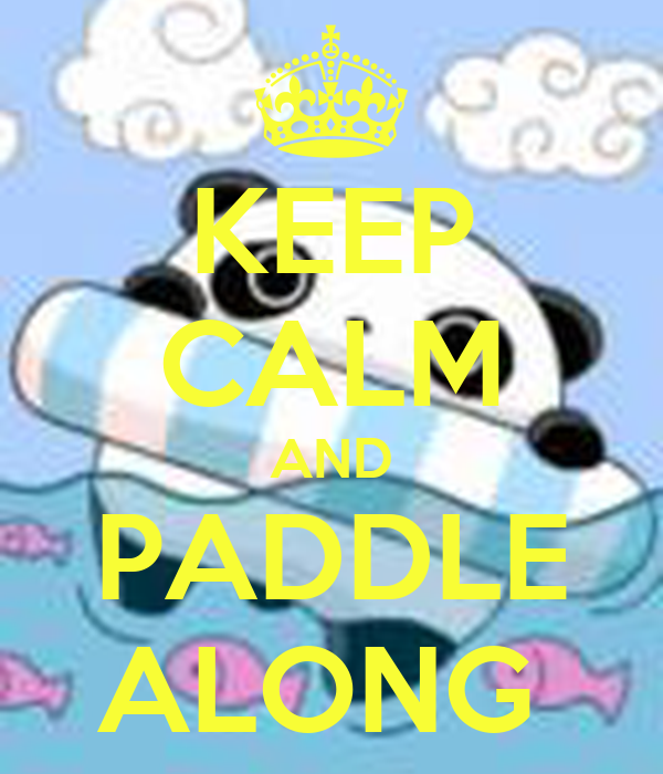 KEEP CALM AND PADDLE ALONG