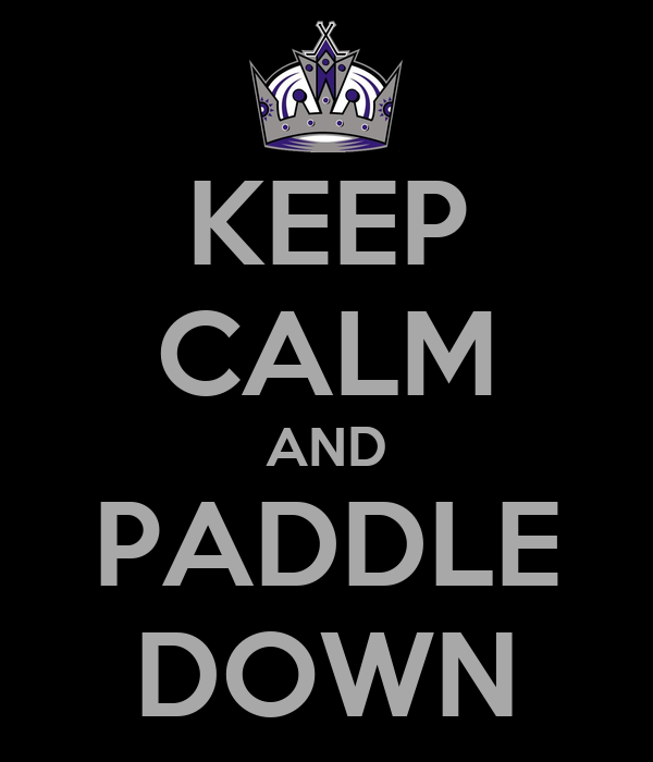 KEEP CALM AND PADDLE DOWN