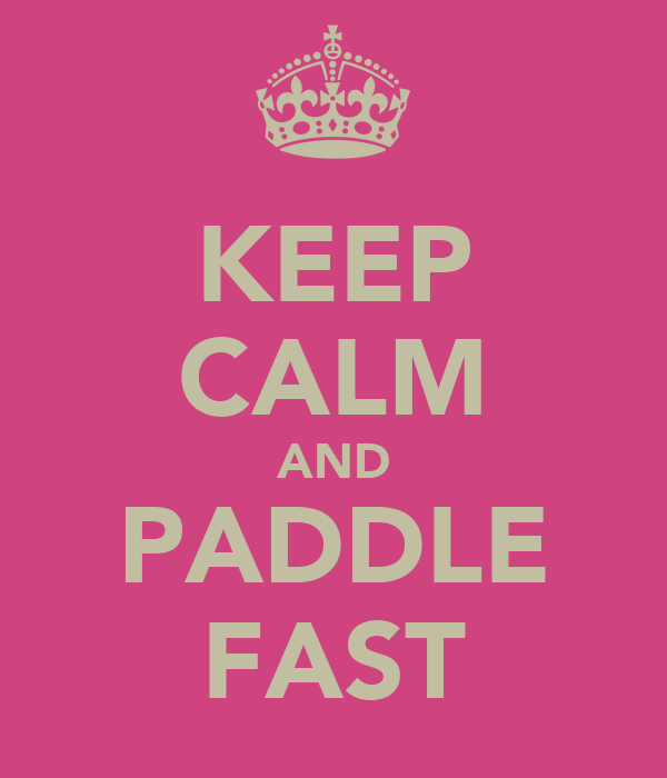 KEEP CALM AND PADDLE FAST