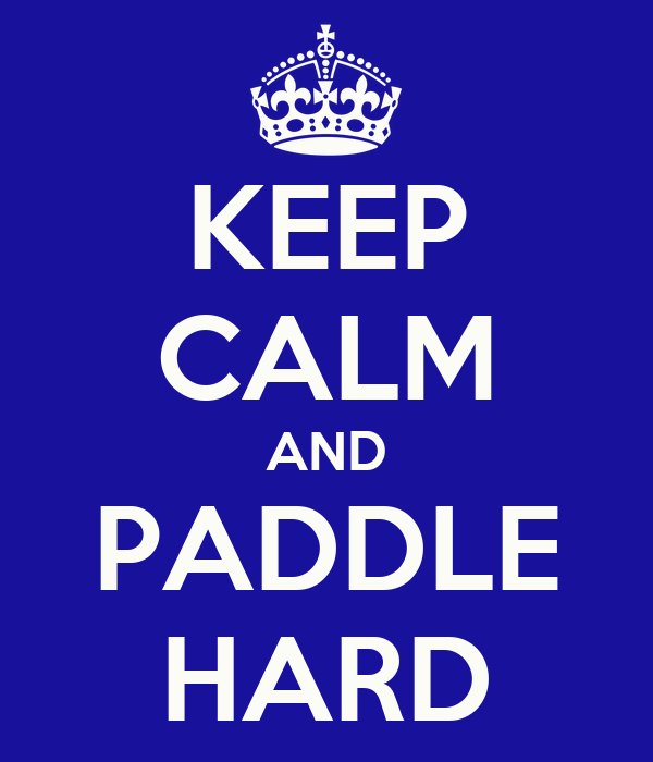 KEEP CALM AND PADDLE HARD