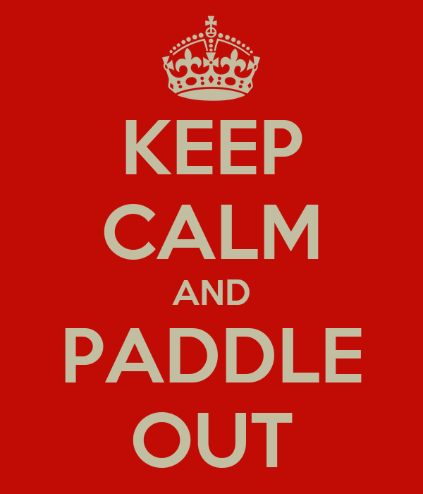 KEEP CALM AND PADDLE OUT